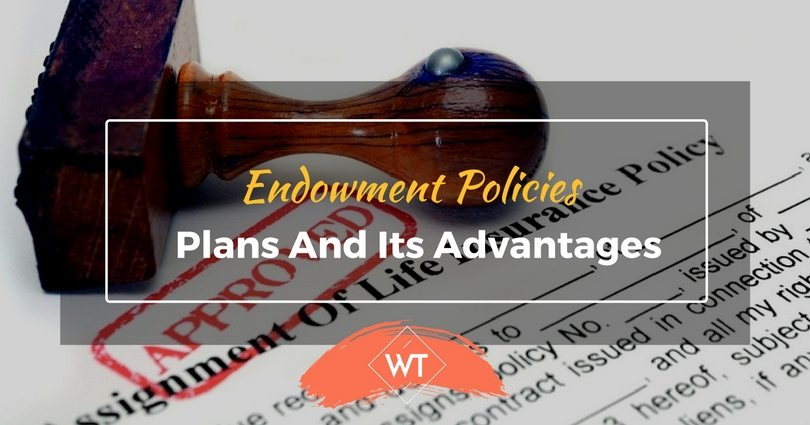 Endowment Policies, Plans and its Advantages
