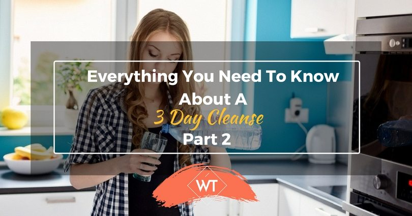 Everything You Need To Know About A 3 Day Cleanse – Part 2
