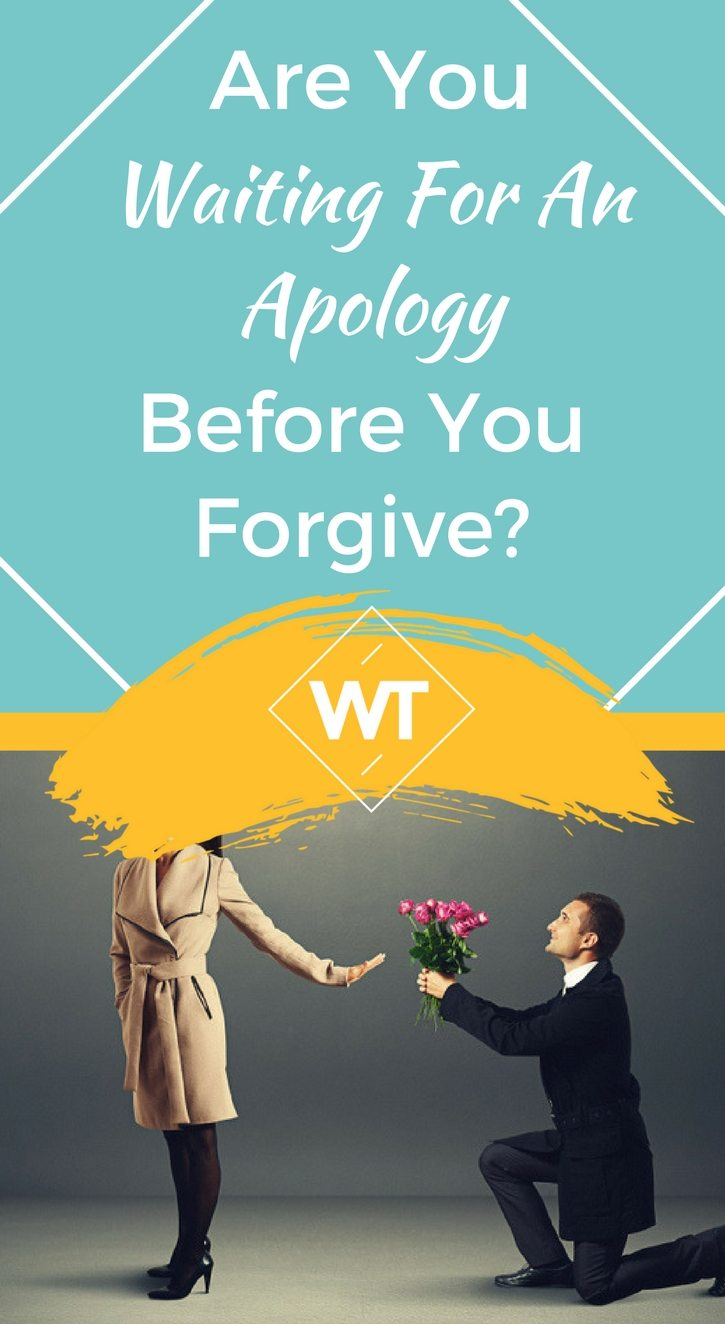 Are You Waiting for an Apology Before You Forgive?