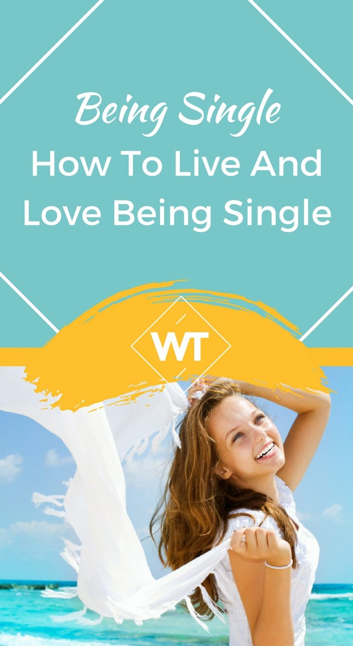 Being Single – How to Live and Love Being Single