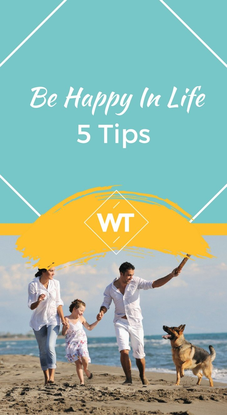 Be Happy in Life – 5 Tips