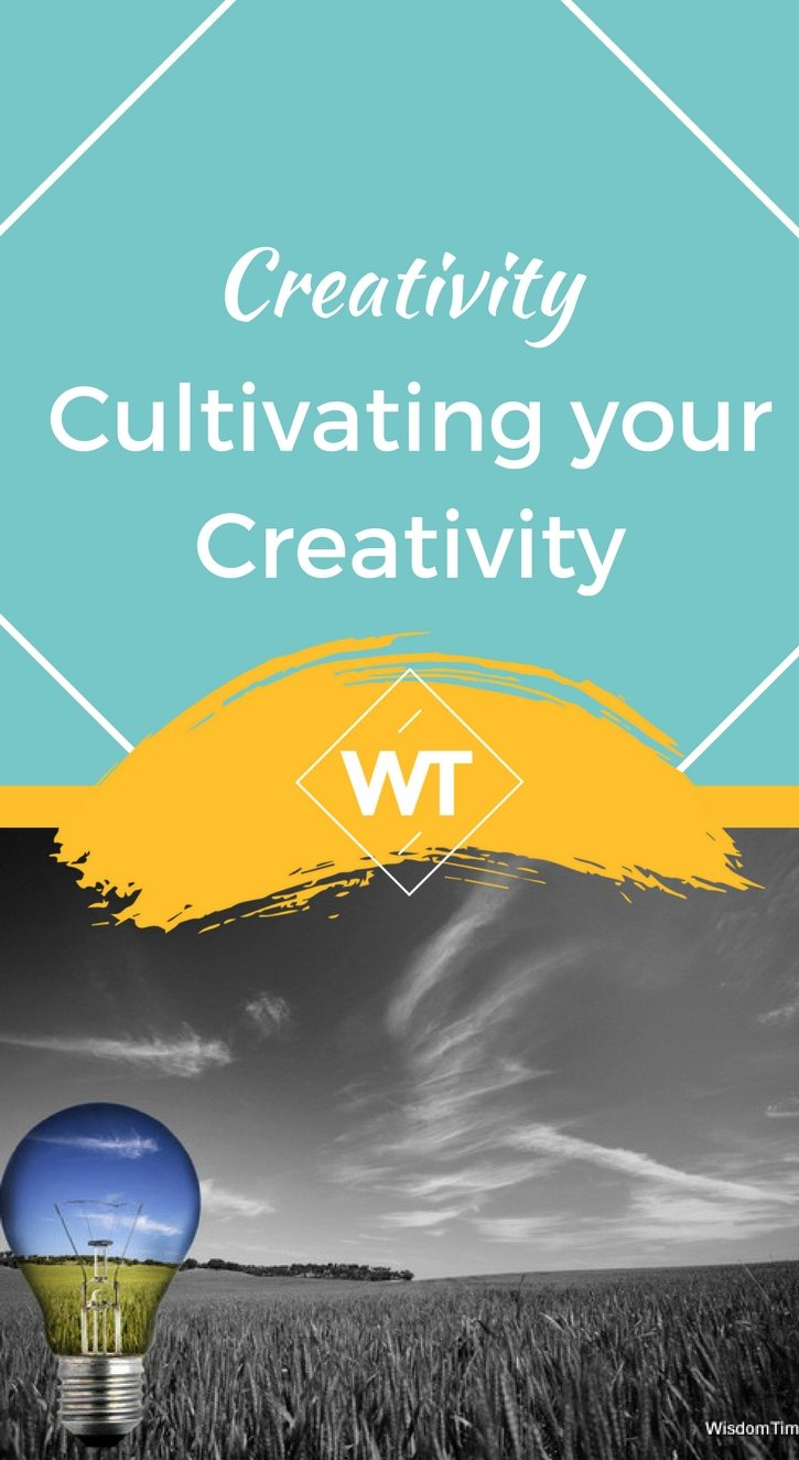 Creativity –  Cultivating your Creativity