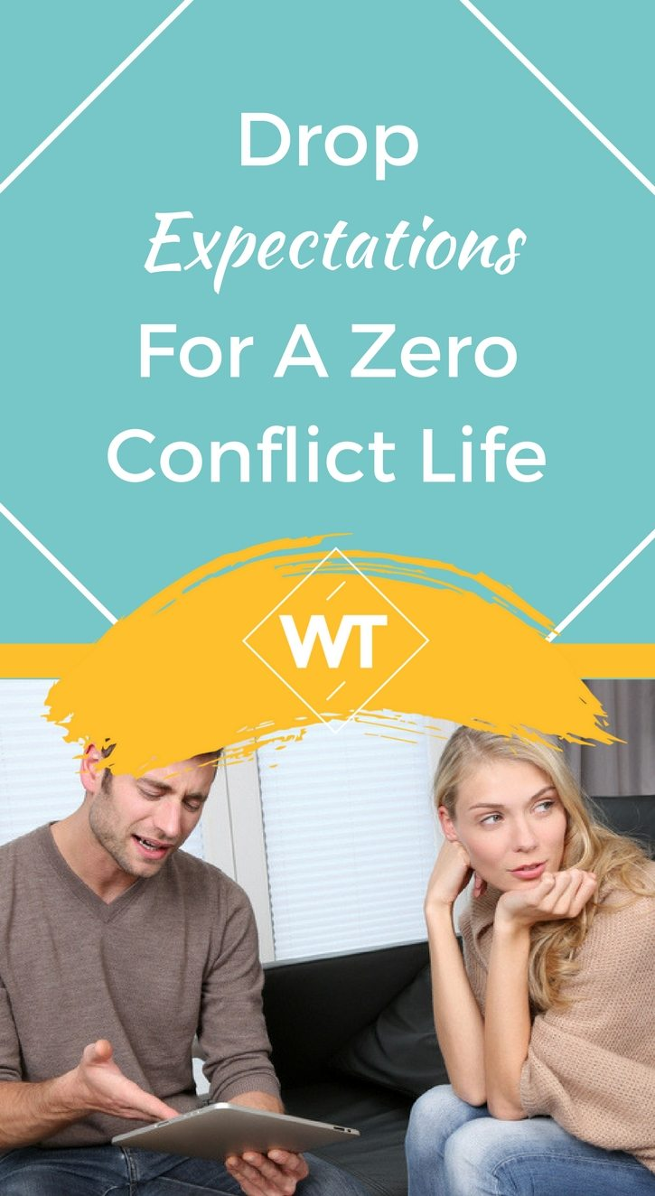 Drop Expectations for a Zero Conflict Life