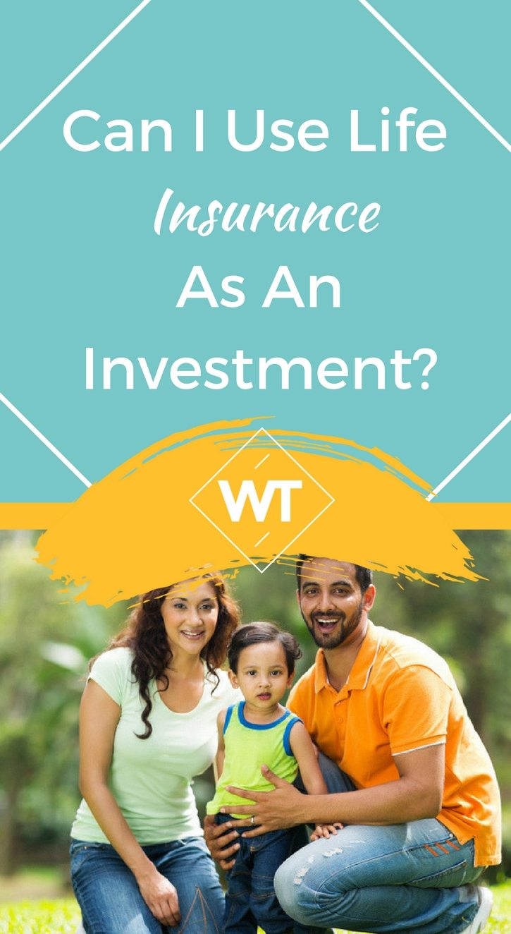 Can I use Life Insurance as an Investment?
