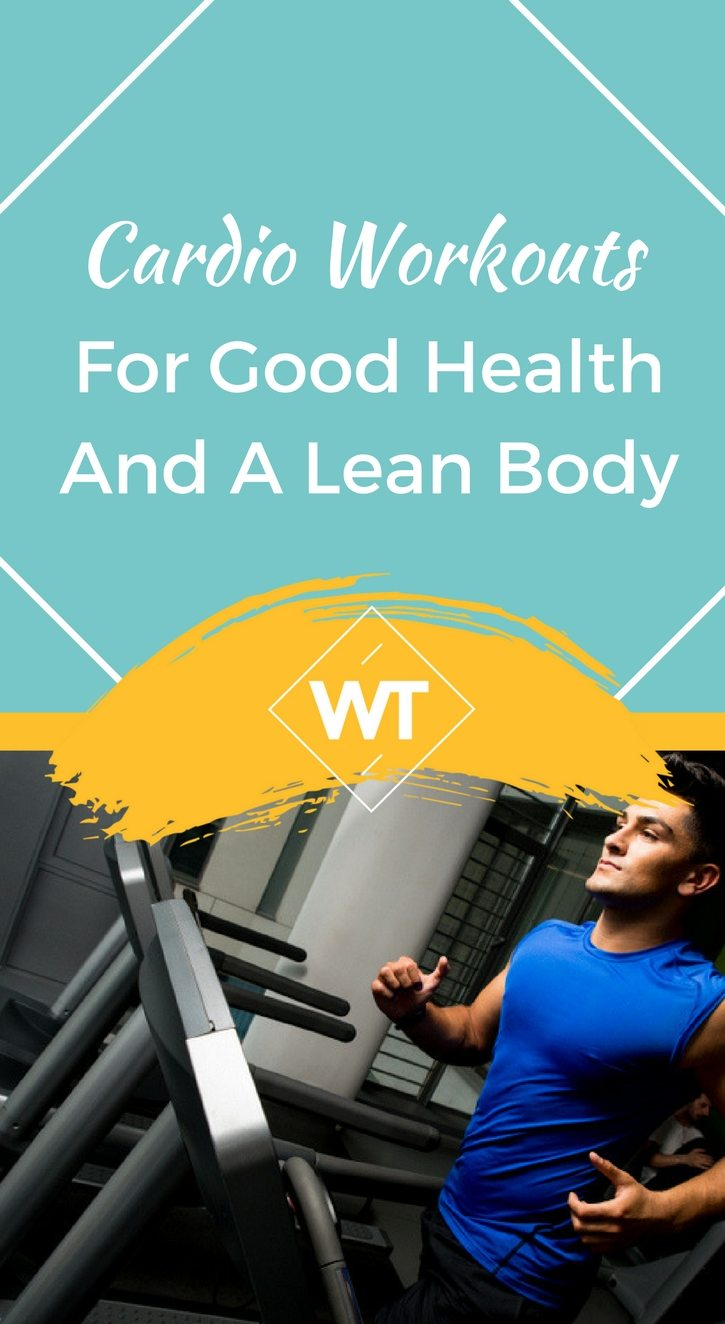 Cardio Workouts for Good Health and a Lean Body